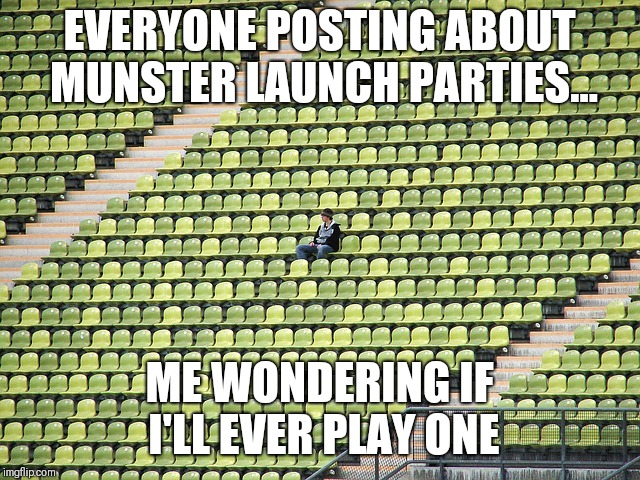 EVERYONE POSTING ABOUT MUNSTER LAUNCH PARTIES... ME WONDERING IF I'LL EVER PLAY ONE | image tagged in lonely fan | made w/ Imgflip meme maker