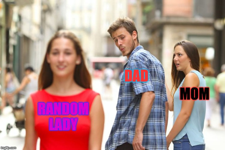 Distracted Boyfriend Meme | RANDOM LADY DAD MOM | image tagged in memes,distracted boyfriend | made w/ Imgflip meme maker