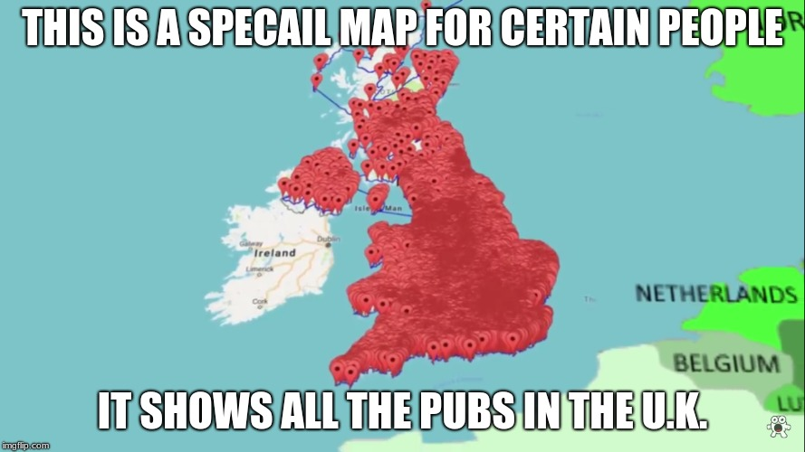 A Very Nice Country |  THIS IS A SPECAIL MAP FOR CERTAIN PEOPLE; IT SHOWS ALL THE PUBS IN THE U.K. | image tagged in memes,funny,uk,map,country | made w/ Imgflip meme maker