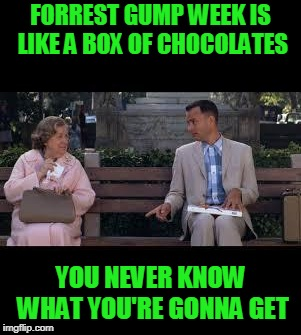 Forrest gump week Feb 10th-16th A CravenMoordik event! |  FORREST GUMP WEEK IS LIKE A BOX OF CHOCOLATES; YOU NEVER KNOW WHAT YOU'RE GONNA GET | image tagged in forrest gump box of chocolates,nixieknox,forrest gump week,memes | made w/ Imgflip meme maker