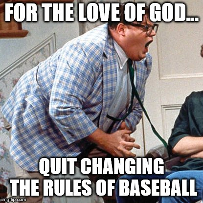 For the love of god | FOR THE LOVE OF GOD... QUIT CHANGING THE RULES OF BASEBALL | image tagged in for the love of god | made w/ Imgflip meme maker