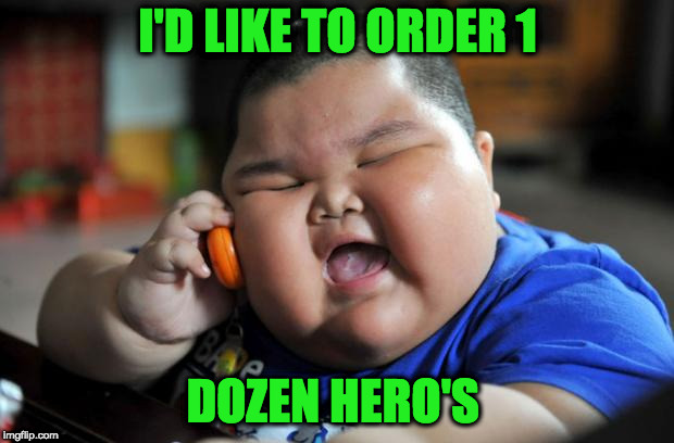 Fat Asian Kid | I'D LIKE TO ORDER 1 DOZEN HERO'S | image tagged in fat asian kid | made w/ Imgflip meme maker
