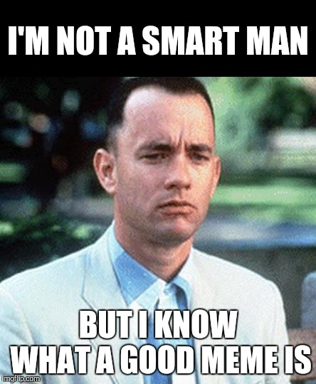 An' This Ain't It (Forrest gump week Feb 10th-16th A CravenMoordik event!) | I'M NOT A SMART MAN BUT I KNOW WHAT A GOOD MEME IS | image tagged in forrest gump,forrest gump week,yayaya | made w/ Imgflip meme maker