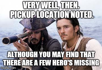 Pirate Telescope | VERY WELL, THEN. PICKUP LOCATION NOTED. ALTHOUGH YOU MAY FIND THAT THERE ARE A FEW HERO'S MISSING | image tagged in pirate telescope | made w/ Imgflip meme maker