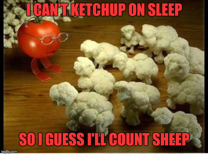 Counting Sheep | I CAN'T KETCHUP ON SLEEP SO I GUESS I'LL COUNT SHEEP | image tagged in memes,food,tomatoes,counting sheep,ketchup | made w/ Imgflip meme maker