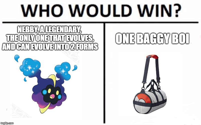"comment ""get in the bag nebby"" and maybe we can finally get him to stay in the bag 