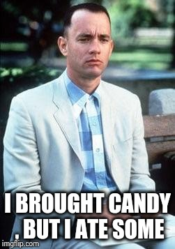 Forest gump | I BROUGHT CANDY , BUT I ATE SOME | image tagged in forest gump | made w/ Imgflip meme maker
