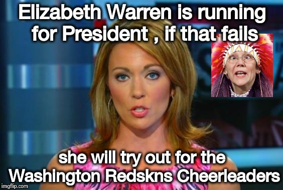 Real News Network | Elizabeth Warren is running for President , if that fails she will try out for the Washington Redskns Cheerleaders | image tagged in real news network | made w/ Imgflip meme maker