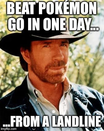 Chuck Norris |  BEAT POKÉMON GO IN ONE DAY... ...FROM A LANDLINE | image tagged in memes,chuck norris | made w/ Imgflip meme maker