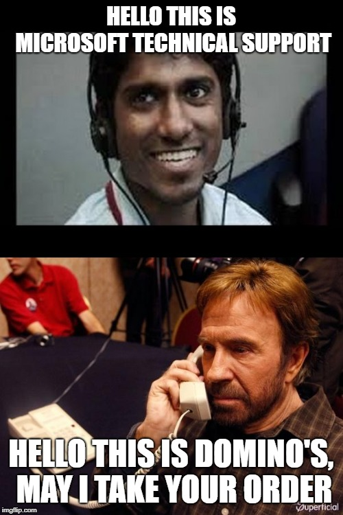 HELLO THIS IS MICROSOFT TECHNICAL SUPPORT HELLO THIS IS DOMINO'S, MAY I TAKE YOUR ORDER | image tagged in memes,chuck norris phone,indian tech support scammer | made w/ Imgflip meme maker