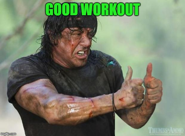 Thumbs Up Rambo | GOOD WORKOUT | image tagged in thumbs up rambo | made w/ Imgflip meme maker