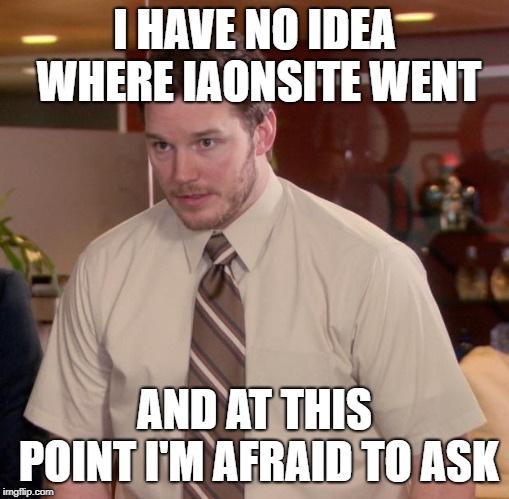 Afraid To Ask Andy Meme | I HAVE NO IDEA WHERE IAONSITE WENT AND AT THIS POINT I'M AFRAID TO ASK | image tagged in memes,afraid to ask andy | made w/ Imgflip meme maker