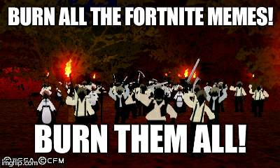 I hate everything about fortnite | BURN ALL THE FORTNITE MEMES! BURN THEM ALL! | image tagged in fortnite,vocaloid,hate,burn | made w/ Imgflip meme maker