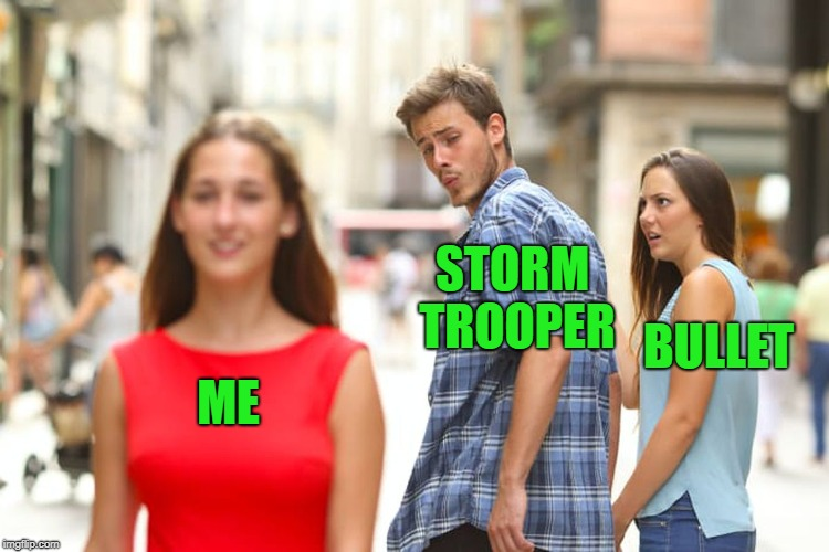 Distracted Boyfriend Meme | ME STORM TROOPER BULLET | image tagged in memes,distracted boyfriend | made w/ Imgflip meme maker