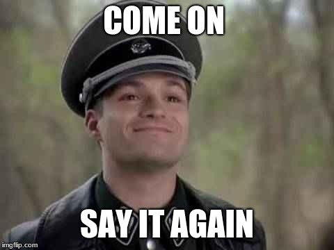 grammar nazi | COME ON SAY IT AGAIN | image tagged in grammar nazi | made w/ Imgflip meme maker