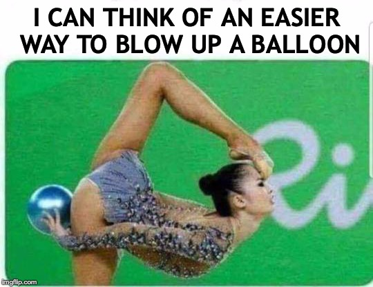 Always the hard way | I CAN THINK OF AN EASIER WAY TO BLOW UP A BALLOON | image tagged in gymnastics,balloons,funny meme | made w/ Imgflip meme maker
