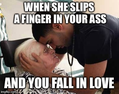 WHEN SHE SLIPS A FINGER IN YOUR ASS AND YOU FALL IN LOVE | image tagged in drake | made w/ Imgflip meme maker