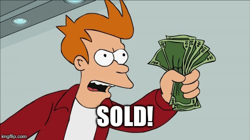 Shut Up And Take My Money Fry Meme | SOLD! | image tagged in memes,shut up and take my money fry | made w/ Imgflip meme maker