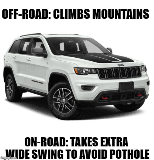 Jeep Junk | OFF-ROAD: CLIMBS MOUNTAINS ON-ROAD: TAKES EXTRA WIDE SWING TO AVOID POTHOLE | image tagged in jeep,off-road,pothole | made w/ Imgflip meme maker