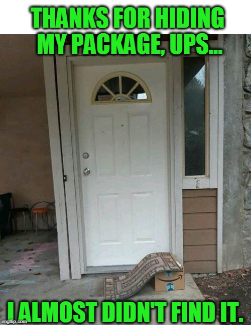 This Oughta Throw Off The Porch Pirates | image tagged in ups,delivery,clever | made w/ Imgflip meme maker