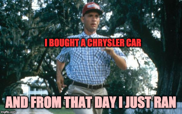 my mechanic always said: stupid is - stupid does | I BOUGHT A CHRYSLER CAR AND FROM THAT DAY I JUST RAN | image tagged in run forrest run,forrest gump week | made w/ Imgflip meme maker