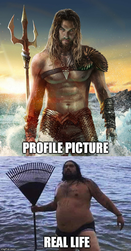 PROFILE PICTURE REAL LIFE | image tagged in aquaman,profile picture,real life | made w/ Imgflip meme maker