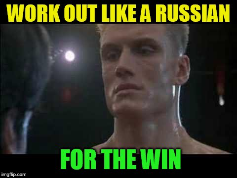 Drago rocky  | WORK OUT LIKE A RUSSIAN FOR THE WIN | image tagged in drago rocky | made w/ Imgflip meme maker