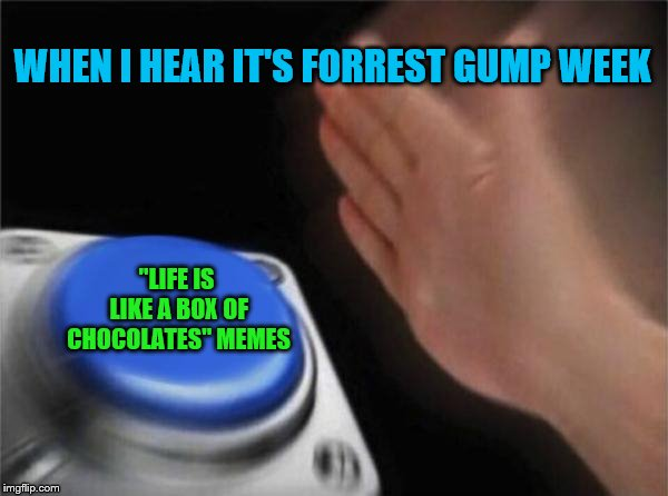 "Forrest gump week 2/10 - 2/16, a cravenmoordik event |  WHEN I HEAR IT'S FORREST GUMP WEEK; ""LIFE IS LIKE A BOX OF CHOCOLATES"" MEMES 