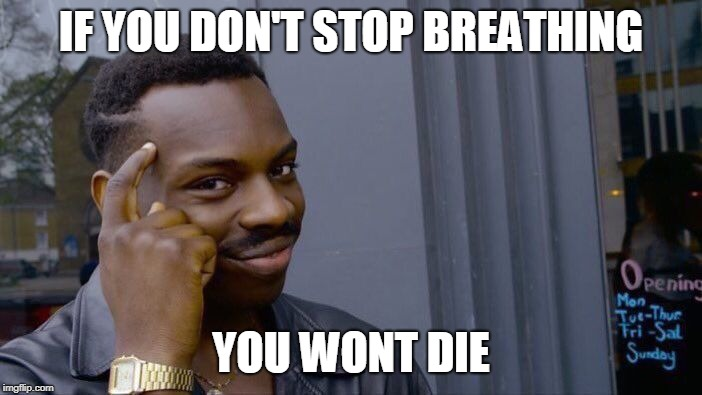Roll Safe Think About It Meme | IF YOU DON'T STOP BREATHING YOU WONT DIE | image tagged in memes,roll safe think about it | made w/ Imgflip meme maker