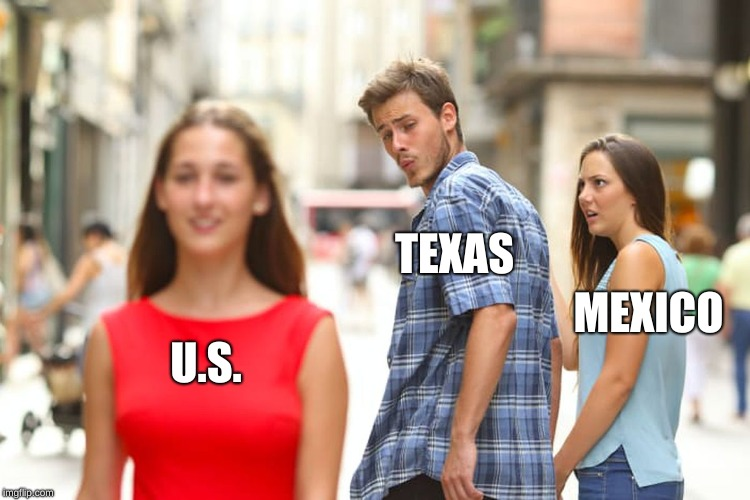 Distracted Boyfriend Meme | U.S. TEXAS MEXICO | image tagged in memes,distracted boyfriend | made w/ Imgflip meme maker