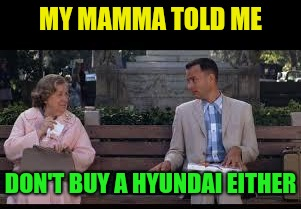 forrest gump box of chocolates | MY MAMMA TOLD ME DON'T BUY A HYUNDAI EITHER | image tagged in forrest gump box of chocolates | made w/ Imgflip meme maker