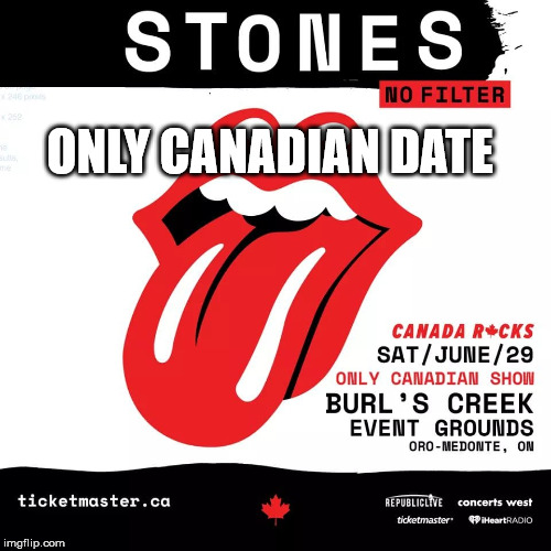 Canada Rocks with The Rolling Stones at Burl's Creek Events Ground in Oro-Medonte, Ontario | ONLY CANADIAN DATE | image tagged in rolling stones,orillia,oro,the rolling stones,canada day concert | made w/ Imgflip meme maker