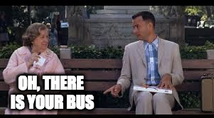 forrest gump box of chocolates | OH, THERE IS YOUR BUS | image tagged in forrest gump box of chocolates | made w/ Imgflip meme maker
