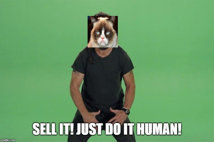 Shia labeouf JUST DO IT | SELL IT! JUST DO IT HUMAN! | image tagged in shia labeouf just do it | made w/ Imgflip meme maker
