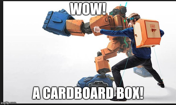 Nintendo Labo | WOW! A CARDBOARD BOX! | image tagged in box,cardboard | made w/ Imgflip meme maker
