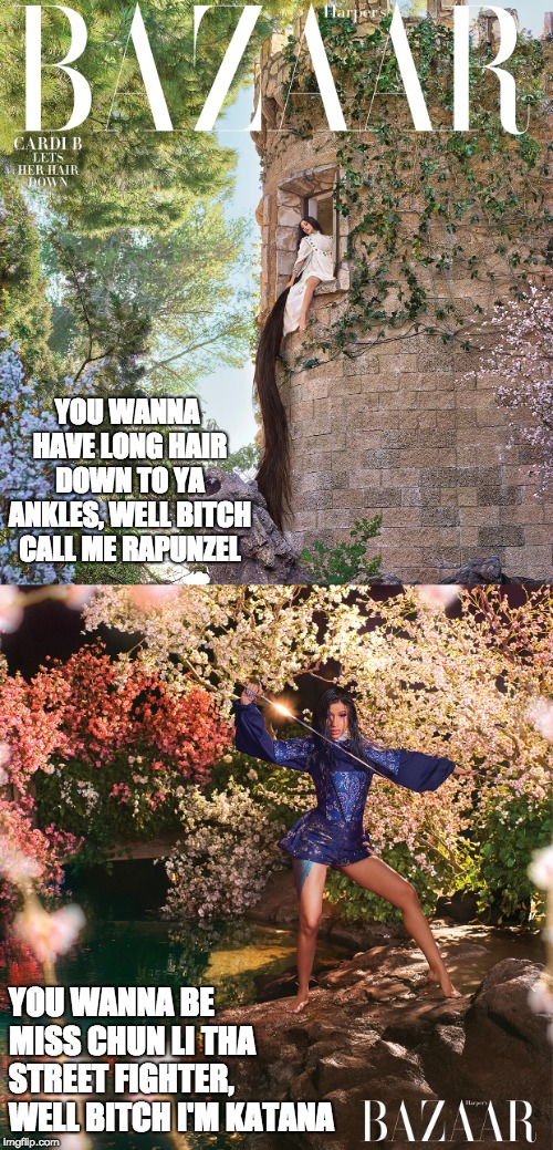 YOU WANNA HAVE LONG HAIR DOWN TO YA ANKLES, WELL B**CH CALL ME RAPUNZEL YOU WANNA BE MISS CHUN LI THA STREET FIGHTER, WELL B**CH I'M KATANA | image tagged in cardi b,nicki minaj,rapper,female | made w/ Imgflip meme maker