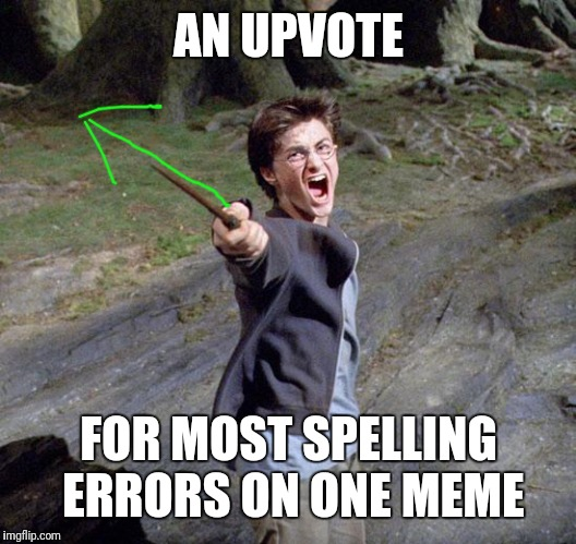 Harry potter | AN UPVOTE FOR MOST SPELLING ERRORS ON ONE MEME | image tagged in harry potter | made w/ Imgflip meme maker