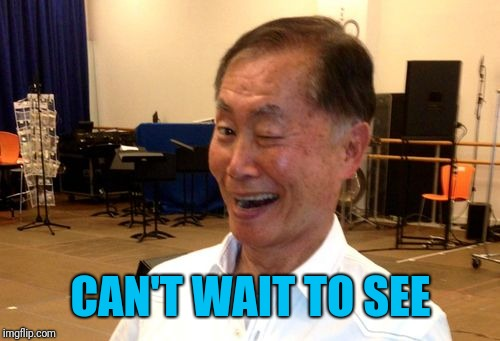 Winking George Takei | CAN'T WAIT TO SEE | image tagged in winking george takei | made w/ Imgflip meme maker