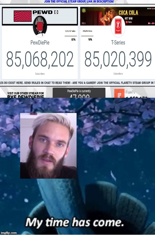 The end of an era | image tagged in my time has come,pewdiepie,pewds,youtube,youtuber,meme | made w/ Imgflip meme maker