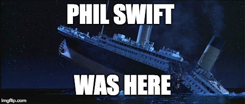 PHIL SWIFT WAS HERE | image tagged in flex tape,titanic,phil swift | made w/ Imgflip meme maker