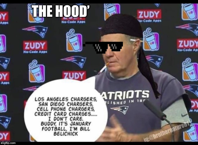 We're On to......... | THE HOOD' | image tagged in bill belichick | made w/ Imgflip meme maker