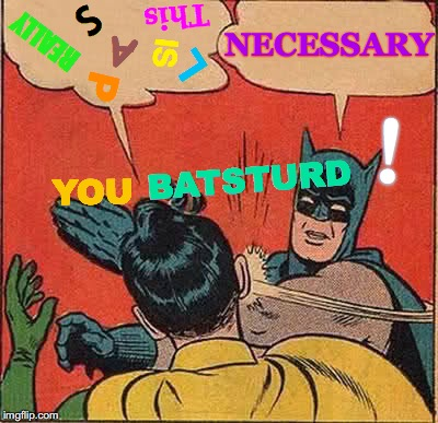 Batman Slapping Robin Meme | IS This REALLY S L A P NECESSARY YOU BATSTURD ! | image tagged in memes,batman slapping robin,dont you squidward,oh god why,batman,batman and robin | made w/ Imgflip meme maker