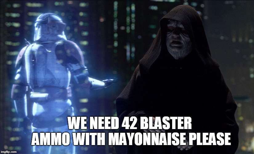 Execute Order 66 | WE NEED 42 BLASTER AMMO WITH MAYONNAISE PLEASE | image tagged in execute order 66 | made w/ Imgflip meme maker