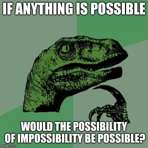 Philosoraptor Meme | IF ANYTHING IS POSSIBLE WOULD THE POSSIBILITY OF IMPOSSIBILITY BE POSSIBLE? | image tagged in memes,philosoraptor | made w/ Imgflip meme maker