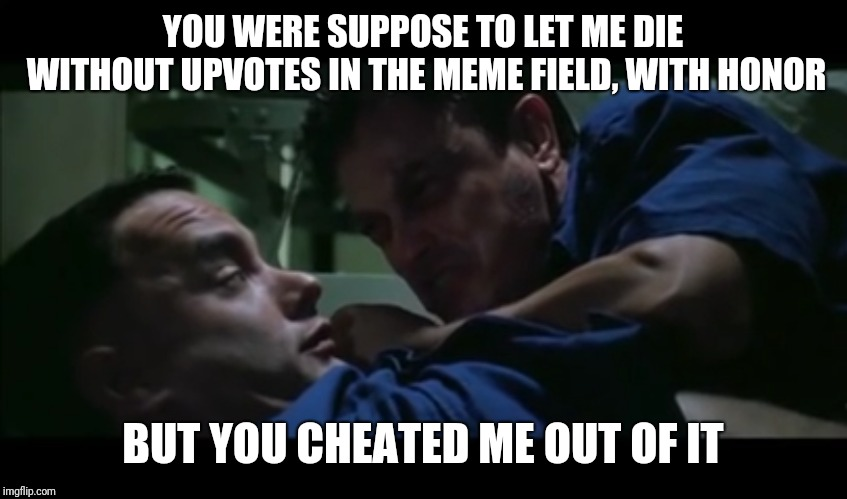 Introvert Forrest gump week 2/10 - 2/16, a cravenmoordik event | YOU WERE SUPPOSE TO LET ME DIE WITHOUT UPVOTES IN THE MEME FIELD, WITH HONOR BUT YOU CHEATED ME OUT OF IT | image tagged in lt dan destiny,lt dan,forrest gump,forrest gump week,cravenmoordik,introvert | made w/ Imgflip meme maker