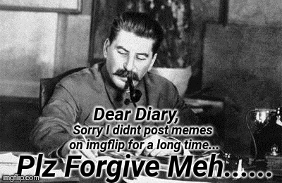 deer diary | Dear Diary, Sorry I didnt post memes on imgflip for a long time... Plz Forgive Meh...... | image tagged in dear diary,imgflip | made w/ Imgflip meme maker