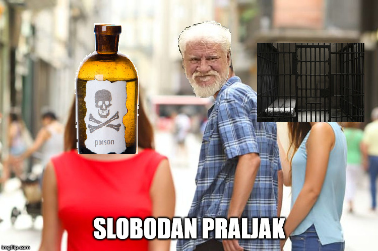 Thirsty Slobodan |  SLOBODAN PRALJAK | image tagged in slobodan praljak,war criminal,suicide,poison,jail,distracted boyfriend | made w/ Imgflip meme maker