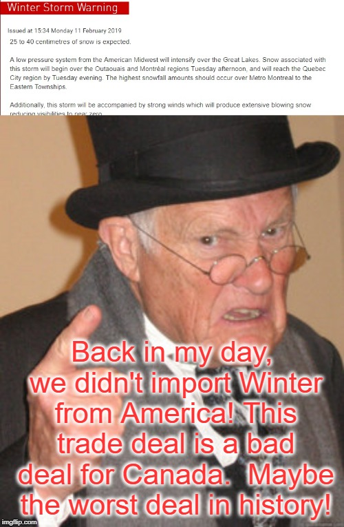 USMCA is BAD for Canada | Back in my day, we didn't import Winter from America! This trade deal is a bad deal for Canada.  Maybe the worst deal in history! | image tagged in memes,back in my day,meanwhile in canada,winter storm,snowpocalypse,winter | made w/ Imgflip meme maker