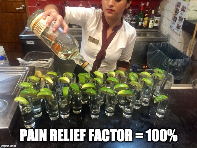 PAIN RELIEF FACTOR = 100% | image tagged in tequila shots | made w/ Imgflip meme maker