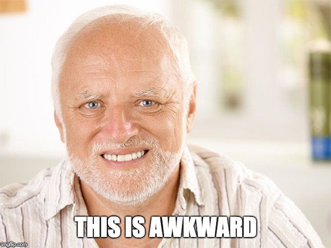 Awkward smiling old man | THIS IS AWKWARD | image tagged in awkward smiling old man | made w/ Imgflip meme maker
